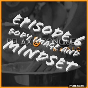 Episode 6: Body Image and Mindset, Are They Holding You Back?