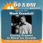 Artwork for 038. Facing Trauma to Allow for Growth with Mark Crandall