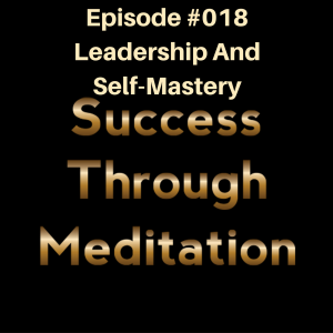 Episode #018 - Leadership and Self-Mastery
