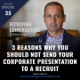 Artwork for 3 Reasons Why You Should Not Send Your Corporate Presentation To A Recruit