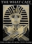 Artwork for The What Cast #253 - The Curse Of King Tut's Tomb
