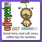 CoffeeGeek Podcast 007 - News, Mail Call and Tips for Newbies