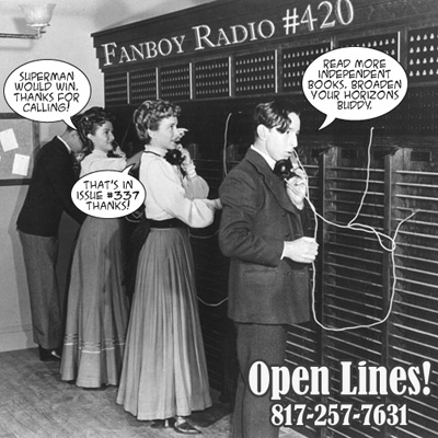 Fanboy Radio #420 - Open Lines LIVE
