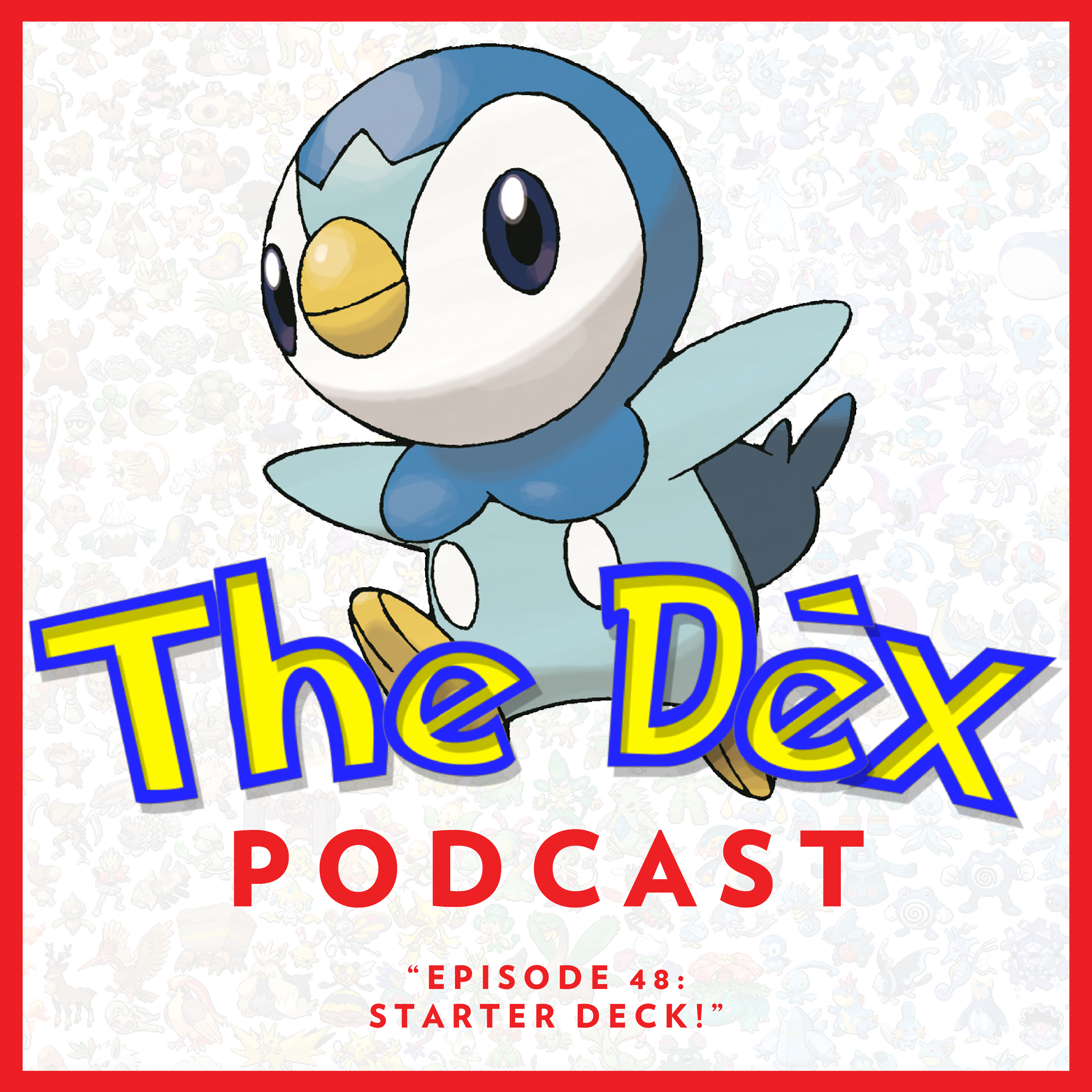 The Dex! Podcast #48: Starter Deck!