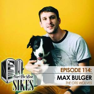 Start The Beat 114: MAX BULGER of THE OTIS WOLVES