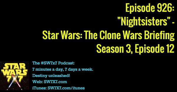"""926: """"Nightsisters"""" - Clone Wars Briefing, Season 3, Episode 12"""