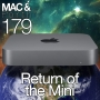 Artwork for The Mac & Forth Show 179 - Return of the Mini