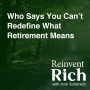Artwork for Who Says You Can't Redefine What Retirement Means
