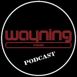 Wayning Interest Podcast