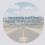 Artwork for Tripping Out On Road Trips Abroad [S5E10]