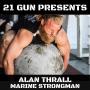 Artwork for #45 Alan Thrall - USMC Body Bearer; Strongman; YouTube Superstar