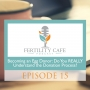 Artwork for Ep. 15  Becoming an Egg Donor: Do You REALLY Understand the Donation Process?
