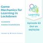 Artwork for 63: Game Mechanics for Learning in Lockdown – Sunder Ramachandran