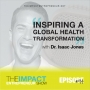 Artwork for Ep. 94 - Inspiring a Global Health Transformation - with Dr. Isaac Jones of The Superhuman Entrepreneur