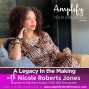 Artwork for S3E13: A Legacy In The Making with Nicole Roberts Jones