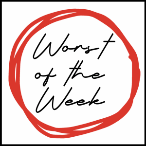 Worst of the Week Podcast