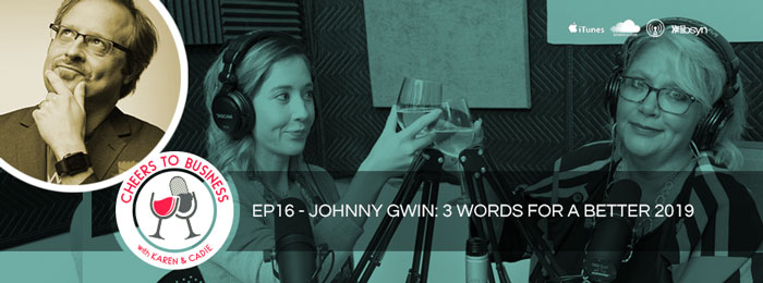 Cheers To Business | Ep16 | Johnny Gwin | 3 Word Mindset