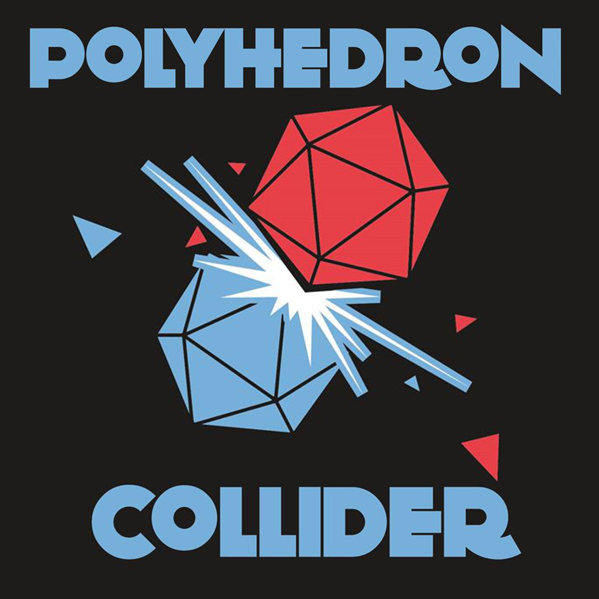 The Polyhedron Collider Cast show art