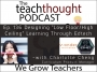 """Artwork for The TeachThought Podcast Ep. 136 Designing """"Low Floor/High Ceiling"""" Learning Through Edtech"""