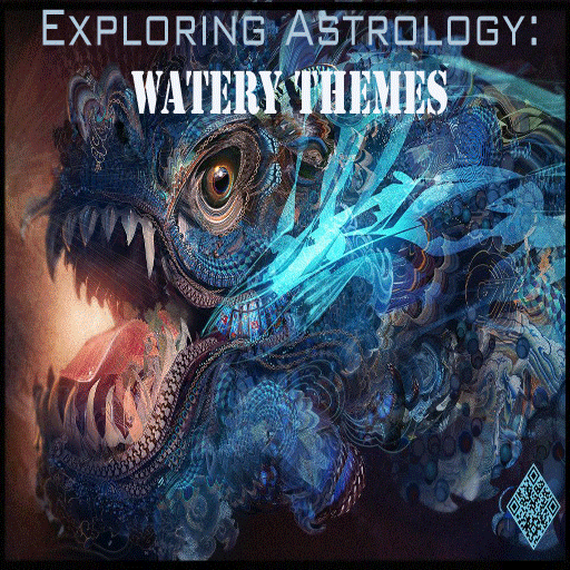 Exploring Astrology: Watery Themes