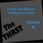 Artwork for A Thin Line Between Stalking & A Crush -- THRST046