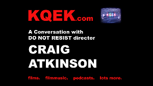 KQEK.com --- Interview with Craig Atkinson, director of Do Not Resist (2016)