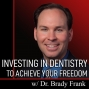 Artwork for Investing in Dentistry to achieve your FREEDOM with Brady Frank