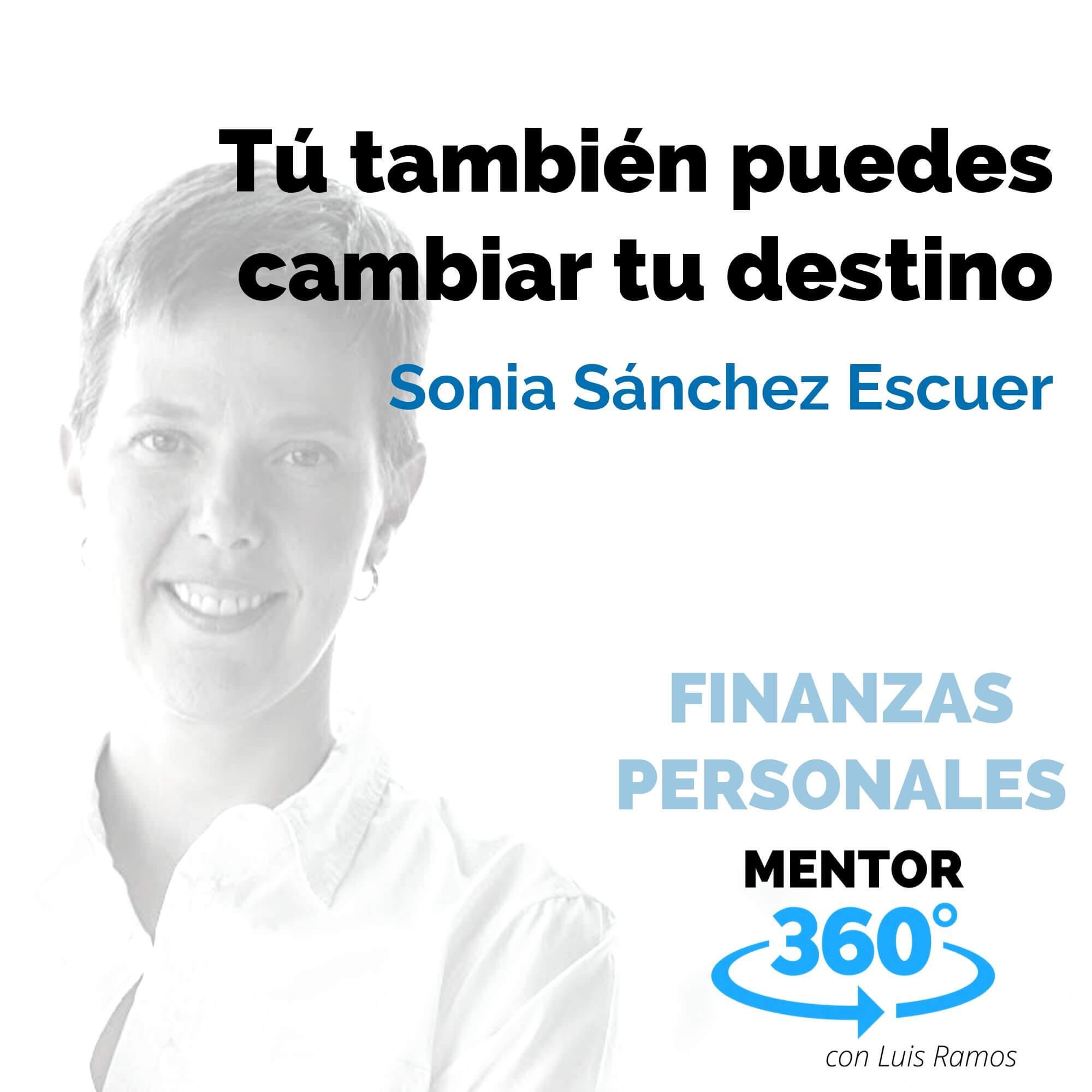 Tú también puedes cambiar tu destino, con Sonia Sánchez Escuer - FINANZAS PERSONALES