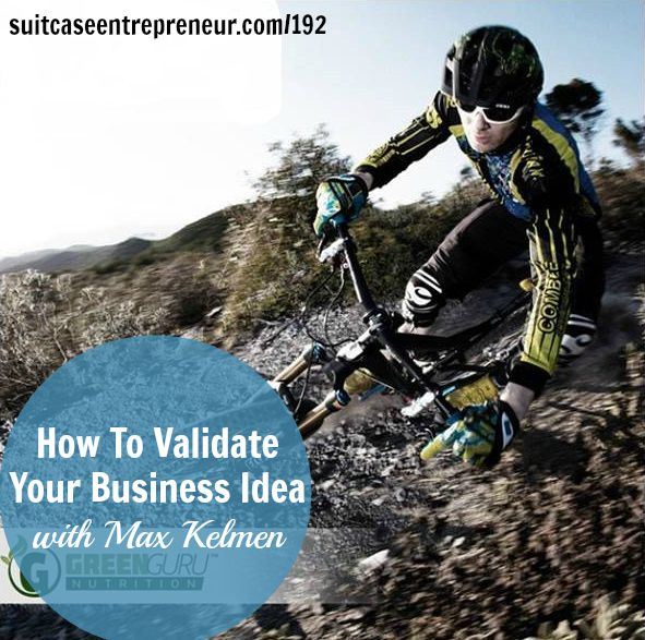 [192] How To Validate Your Business Idea with Max Kelmen