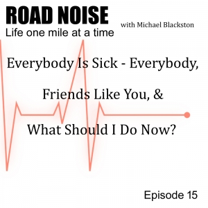 Everybody Is Sick, Friends Like You, & What Should I Do Now? - RN 015