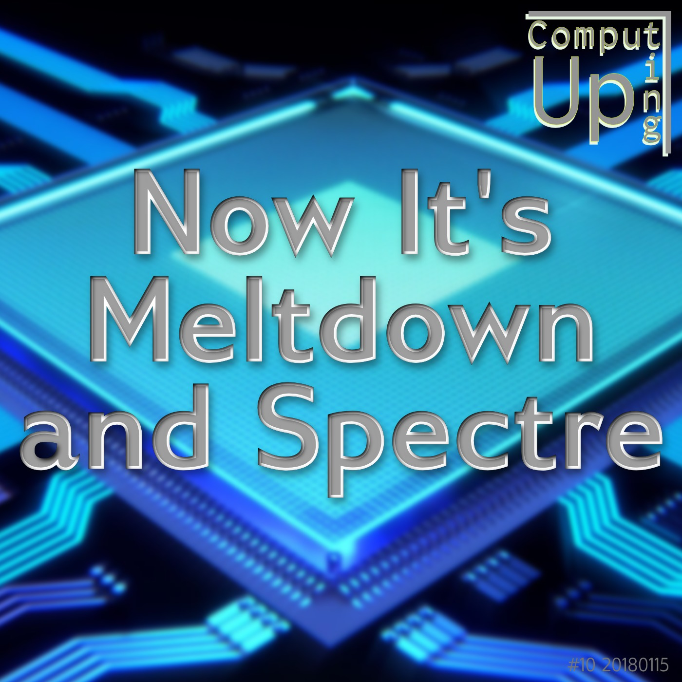 Artwork for Now It's Meltdown and Spectre - Computing Up Tenth Conversation