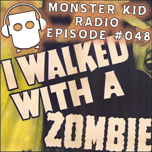 Monster Kid Radio #048 - Paul McComas Walked with a Zombie, Part One