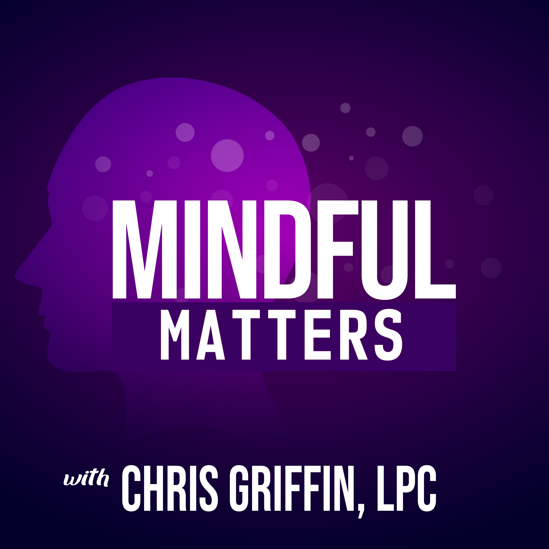 Mindful Matters w Chris Griffin, LPC & Burke Lewis show art