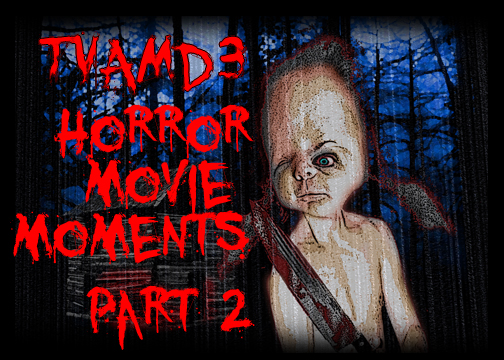TVAMD3:  Horror Movie Moments, Part 2