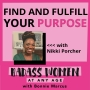 Artwork for 073: Find and Fulfill Your Purpose with Nikki Porcher