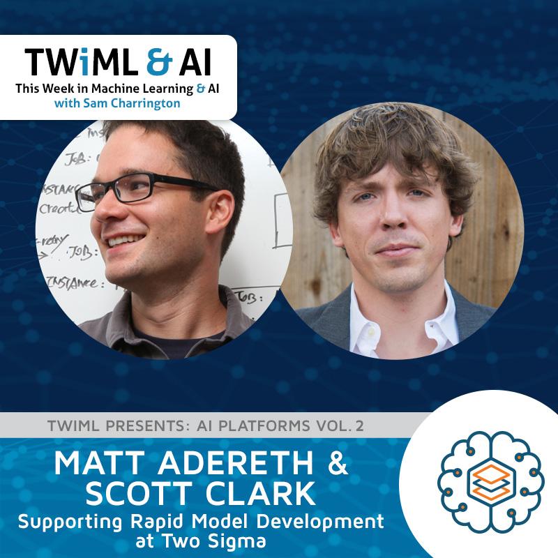 Supporting Rapid Model Development at Two Sigma with Matt Adereth & Scott Clark - TWIML Talk #273