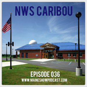 Episode 036 - Caribou Office of the National Weather Service
