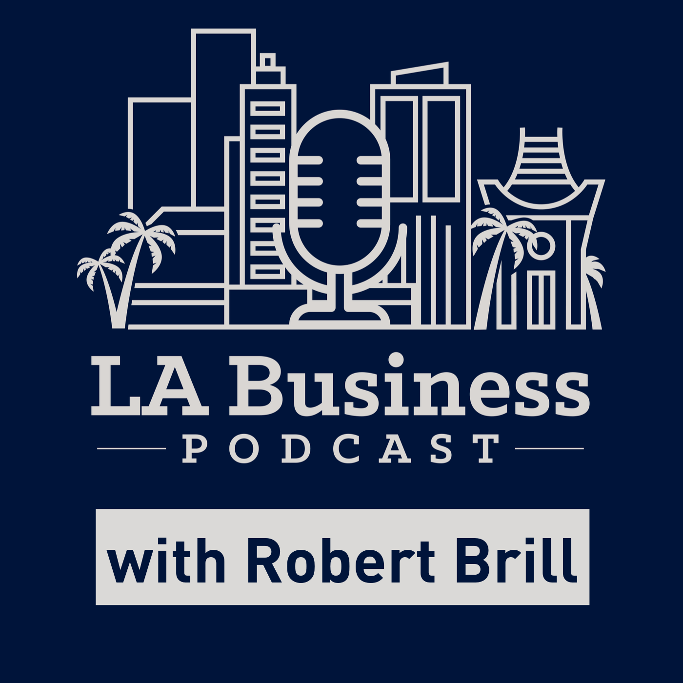 LA Business Podcast with Robert Brill show art