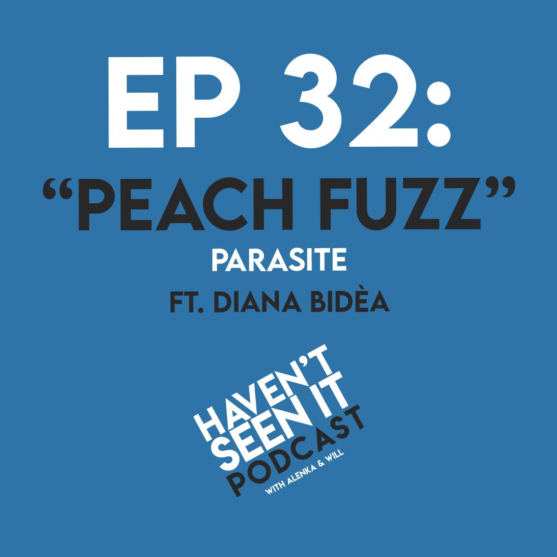 "Ep. 32 - ""Peach Fuzz"" (Parasite) ft. Diana Bidèa"