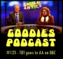 Artwork for Goodies Podcast 125 - TBT in AA at the BBC