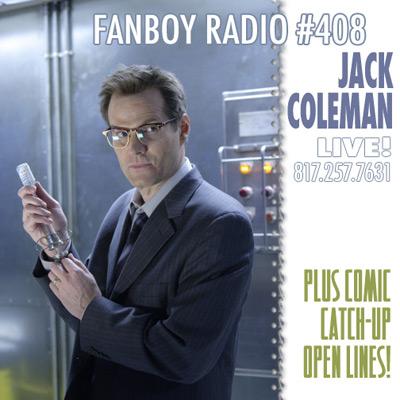 Fanboy Radio #408 - Jack Coleman LIVE