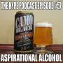 Artwork for The Hype Podcast Episode #57 ASPIRATIONAL ALCOHOL 1 24 16