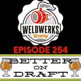 Better on Draft 254 - WeldWerks w/ Jake Goodman & Colin Jones