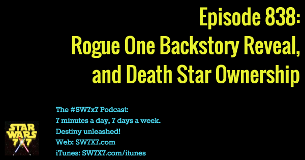 838: Rogue One Backstory Reveal, and Death Star Ownership