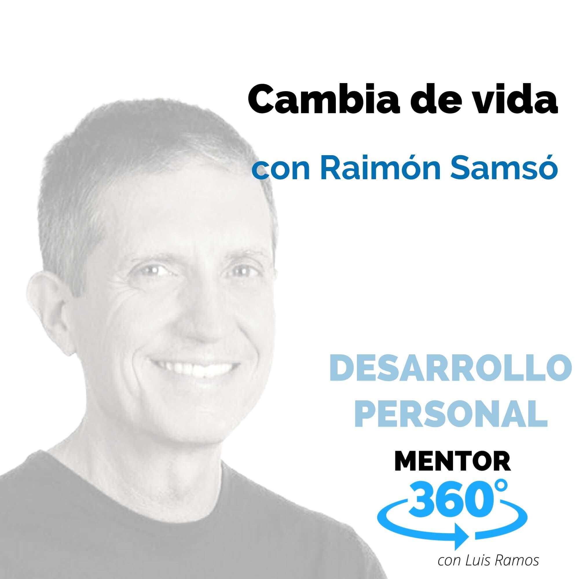 Cambia de vida, con Raimón Samsó - DESARROLLO PERSONAL