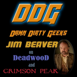 JIM BEAVER on DEADWOOD & CRIMSON PEAK