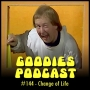 Artwork for Goodies Podcast 144 - Change of Life