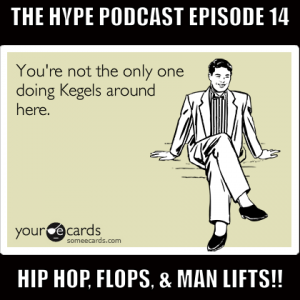 The hype podcast episode 14 Hip Hop, Flops, & Man lifts!! Mar 29 15
