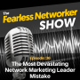Artwork for E36: The Most Devastating Network Marketing Leader Mistake