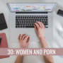 Artwork for 30: Women and Porn